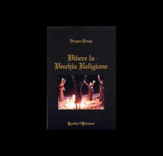 VIVERE LA VECCHIA RELIGIONE - Autore: Dragon Rouge - Pagine 152