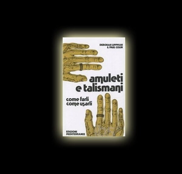 AMULETI E TALISMANI - D. Lippman - P. Colin -