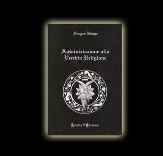 AUTOINIZIAZIONE ALLA VECCHIA RELIGIONE - Autore: Dragon Rouge