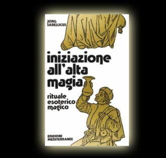INIZIAZIONE ALL'ALTA MAGIA (JORG SABELLICUS)