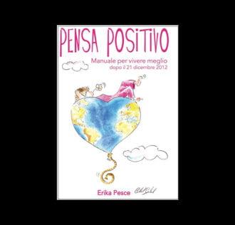 PENSA POSITIVO - Manuale per vivere meglio dopo il 21 Dicembre 2012