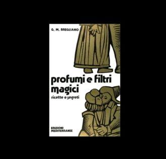 G.M. Bregliano - PROFUMI E FILTRI MAGICI