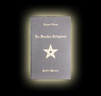 LA VECCHIA RELIGIONE - AUTORE DRAGON ROUGE - PAGINE 152